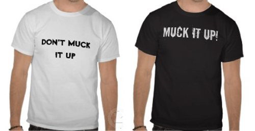 dont_muck_it_up