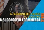 a-beginner-guide-to-starting-a-successful-ecommerce-store